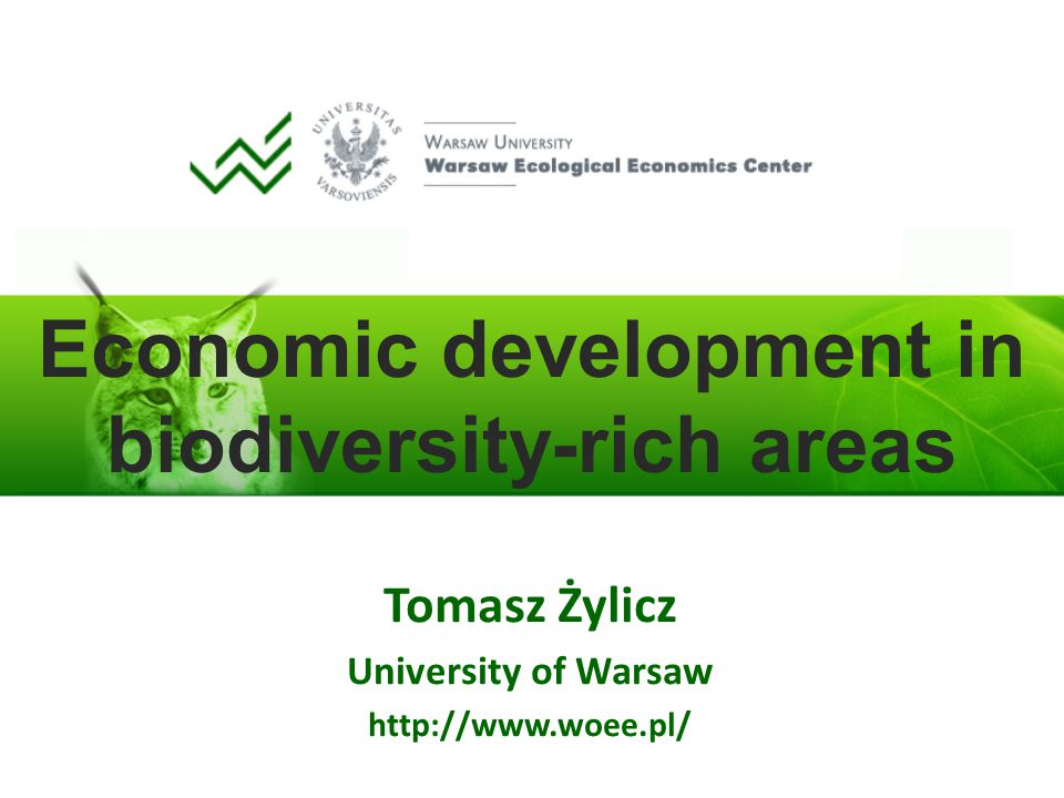 Economic development in biodiversity-rich areas Tomasz Żylicz University of Warsaw http://www.woee.pl/