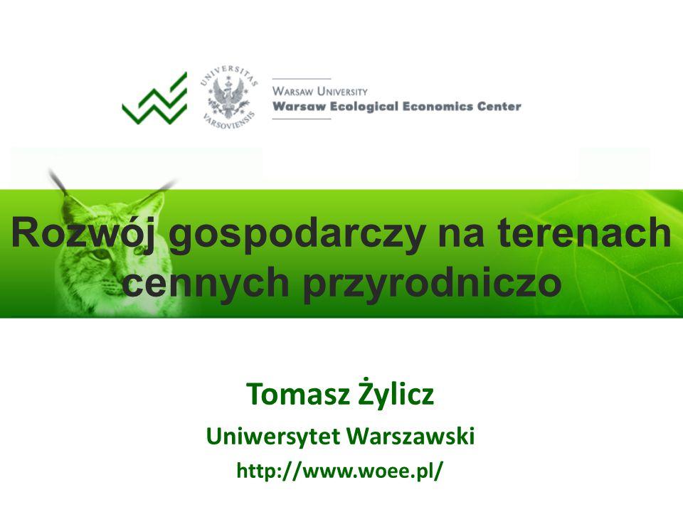 Rozwój gospodarczy na terenach cennych przyrodniczo Tomasz Żylicz Uniwersytet Warszawski http://www.woee.pl/
