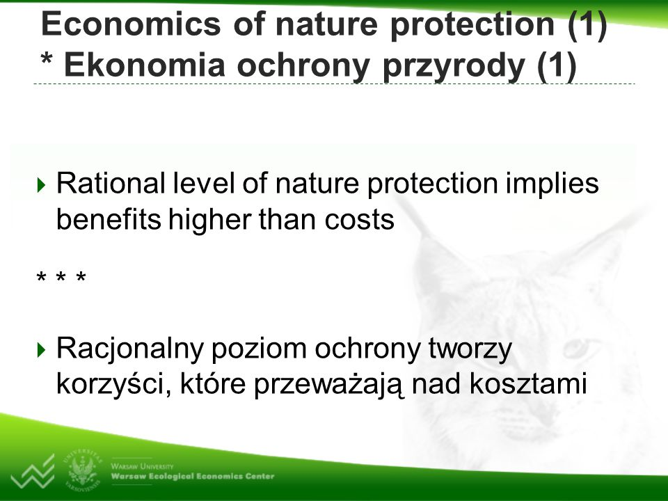 Economics of nature protection (1) * Ekonomia ochrony przyrody (1)  Rational level of nature protection implies benefits higher than costs * * *  Ra