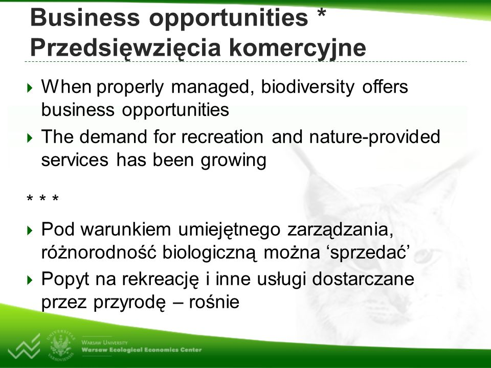 Business opportunities * Przedsięwzięcia komercyjne  When properly managed, biodiversity offers business opportunities  The demand for recreation an