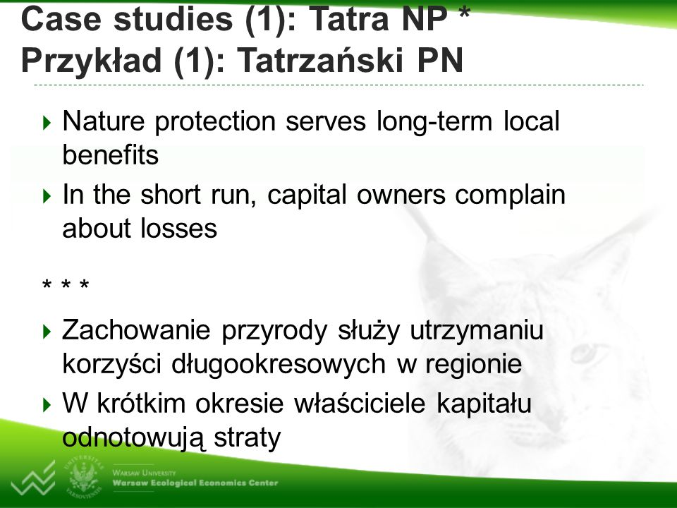 Case studies (1): Tatra NP * Przykład (1): Tatrzański PN  Nature protection serves long-term local benefits  In the short run, capital owners compla