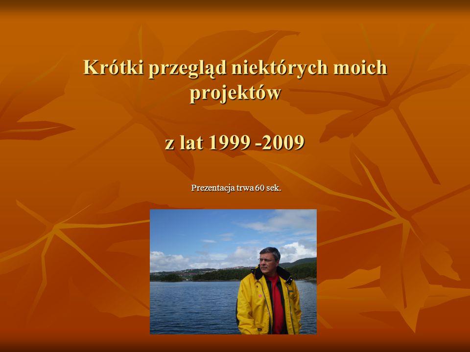 Krótki przegląd niektórych moich projektów z lat 1999 -2009 Prezentacja trwa 60 sek.