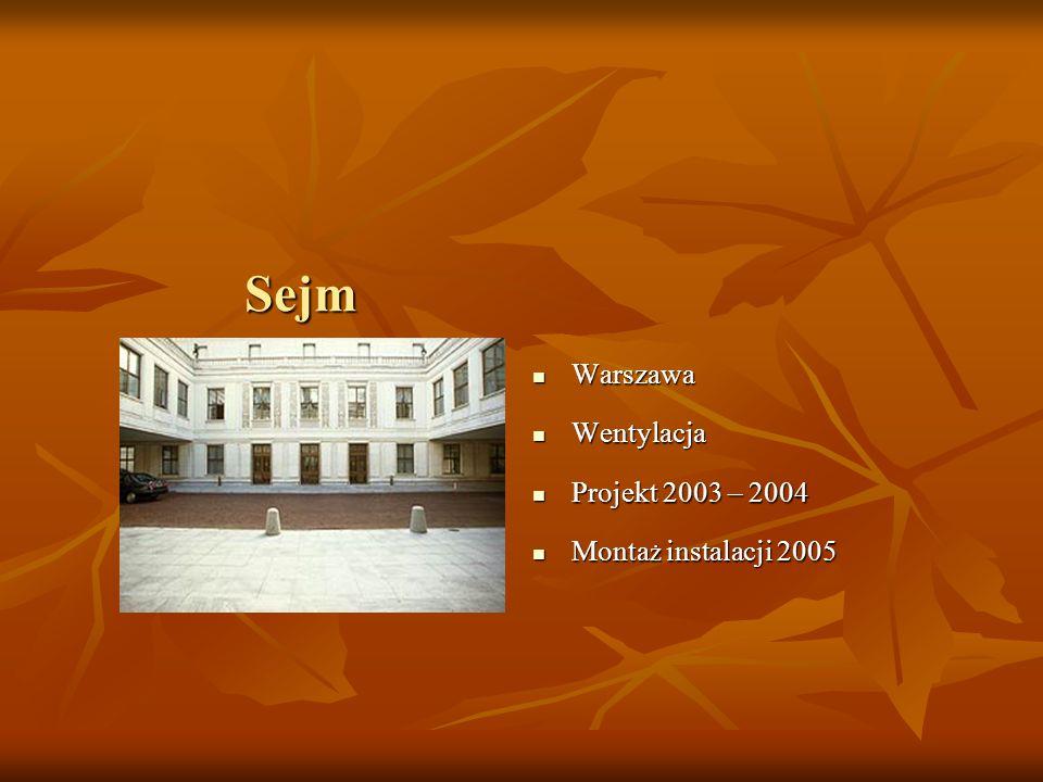 Sejm Warszawa Warszawa Wentylacja Wentylacja Projekt 2003 – 2004 Projekt 2003 – 2004 Monta ż instalacji 2005 Monta ż instalacji 2005