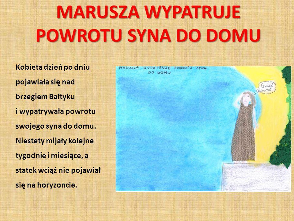 MARUSZA WYPATRUJE POWROTU SYNA DO DOMU Kobieta dzień po dniu pojawiała się nad brzegiem Bałtyku i wypatrywała powrotu swojego syna do domu. Niestety m