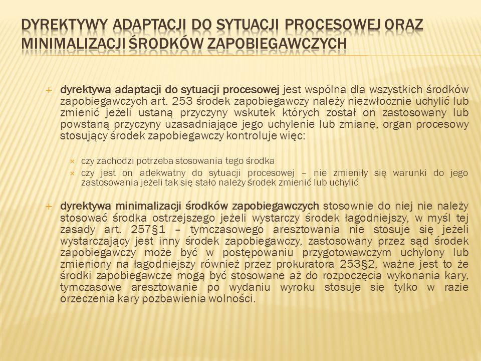  dyrektywa adaptacji do sytuacji procesowej jest wspólna dla wszystkich środków zapobiegawczych art. 253 środek zapobiegawczy należy niezwłocznie uch