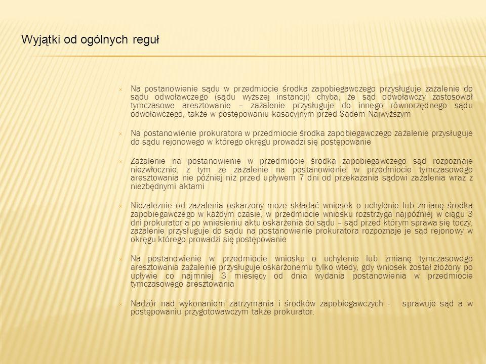  Na postanowienie sądu w przedmiocie środka zapobiegawczego przysługuje zażalenie do sądu odwoławczego (sądu wyższej instancji) chyba, że sąd odwoław