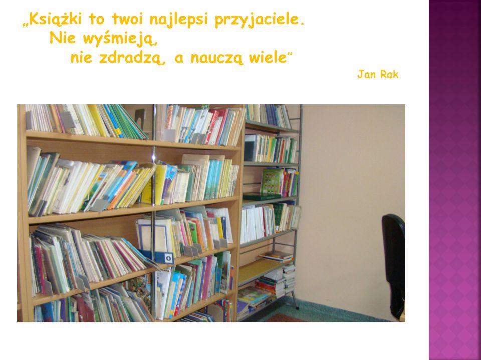 """""""Książki to twoi najlepsi przyjaciele. Nie wyśmieją, nie zdradzą, a nauczą wiele """" Jan Rak"""