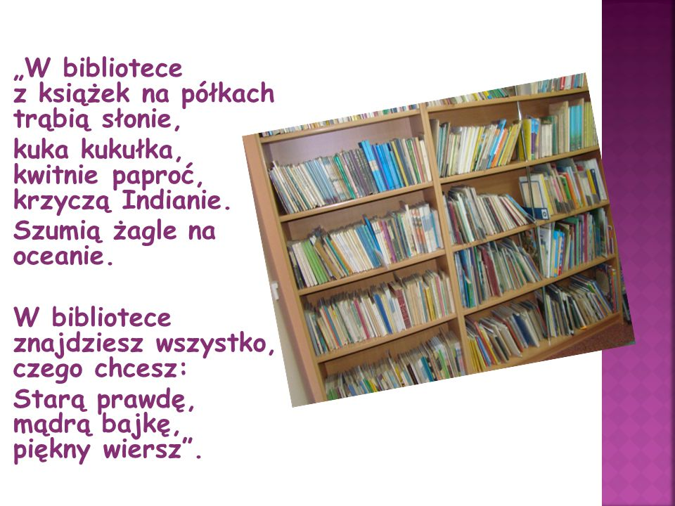 """""""W bibliotece z książek na półkach trąbią słonie, kuka kukułka, kwitnie paproć, krzyczą Indianie. Szumią żagle na oceanie. W bibliotece znajdziesz wsz"""