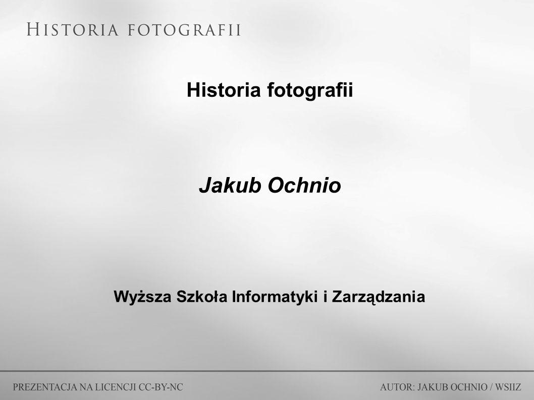 Historia fotografii Jakub Ochnio Wyższa Szkoła Informatyki i Zarządzania