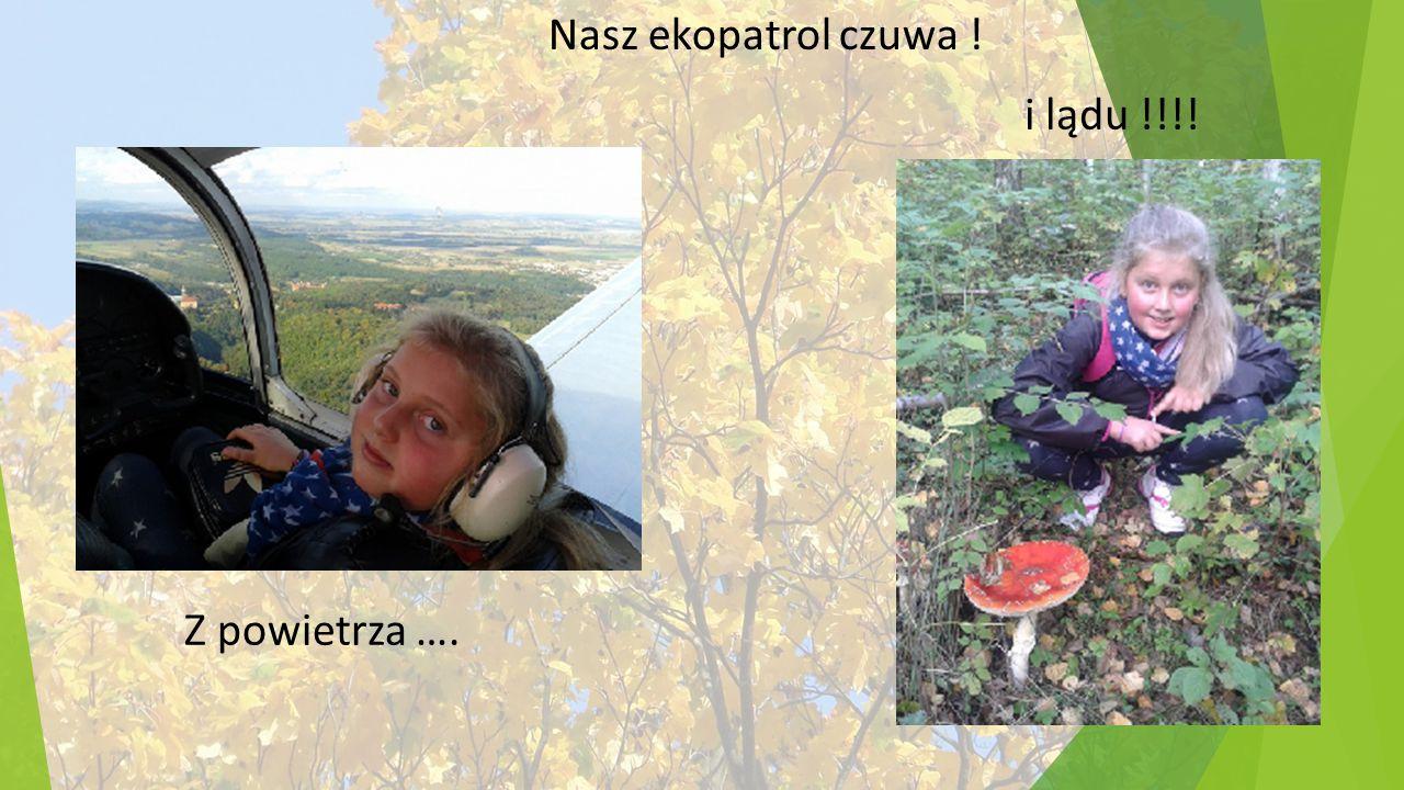 Nasz ekopatrol czuwa ! Z powietrza …. i lądu !!!!