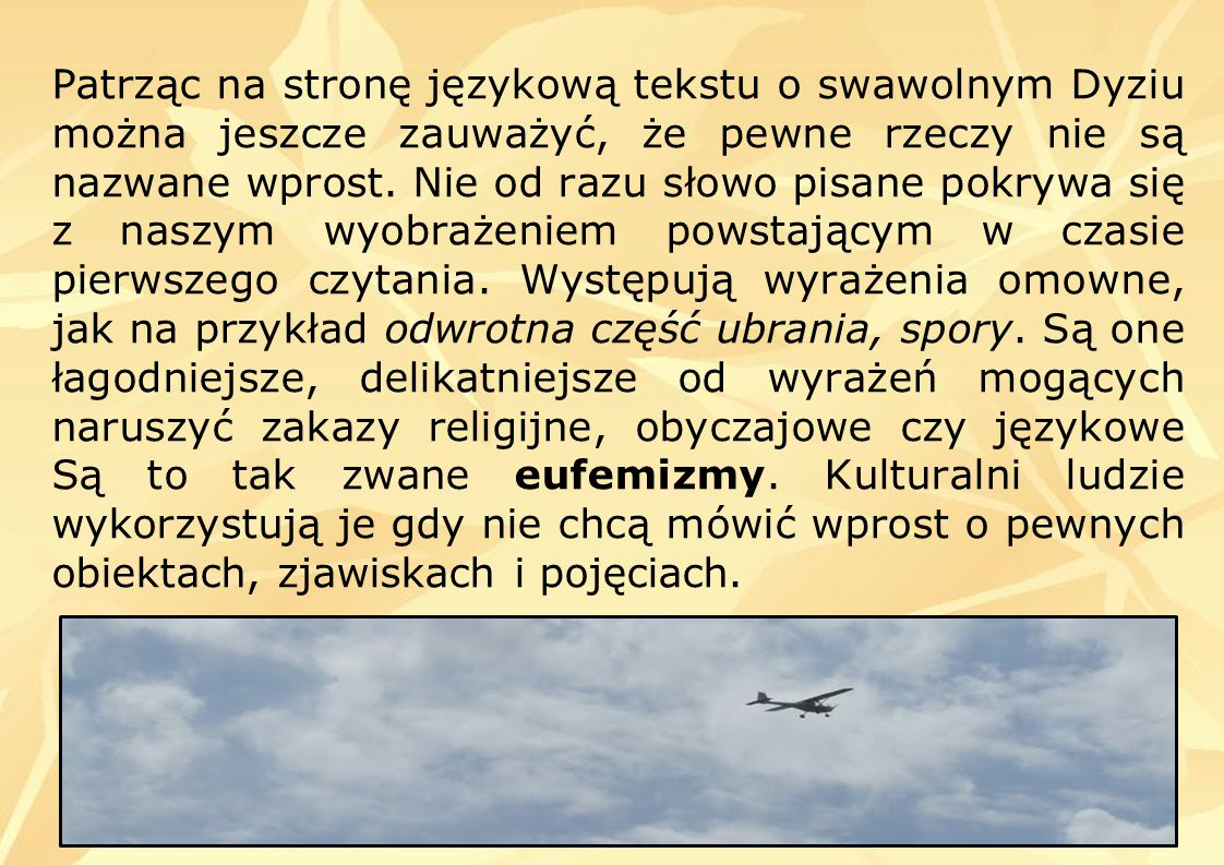 Patrząc na stronę językową tekstu o swawolnym Dyziu można jeszcze zauważyć, że pewne rzeczy nie są nazwane wprost.
