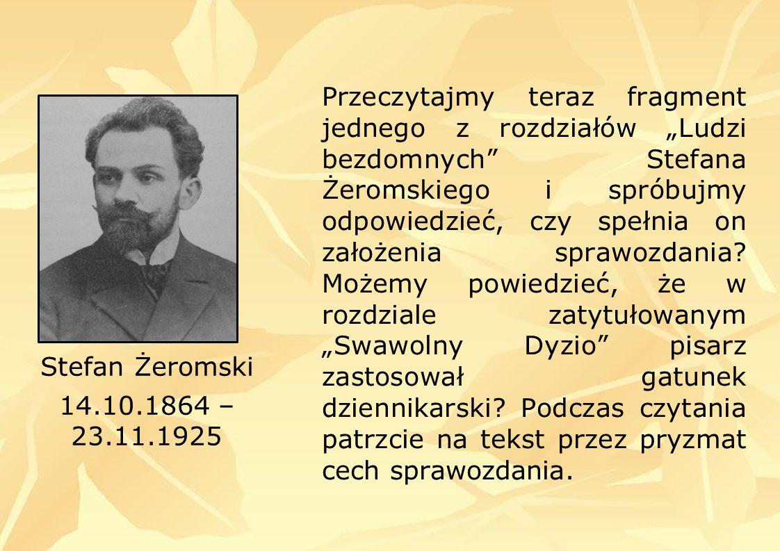 """Przeczytajmy teraz fragment jednego z rozdziałów """"Ludzi bezdomnych Stefana Żeromskiego i spróbujmy odpowiedzieć, czy spełnia on założenia sprawozdania."""
