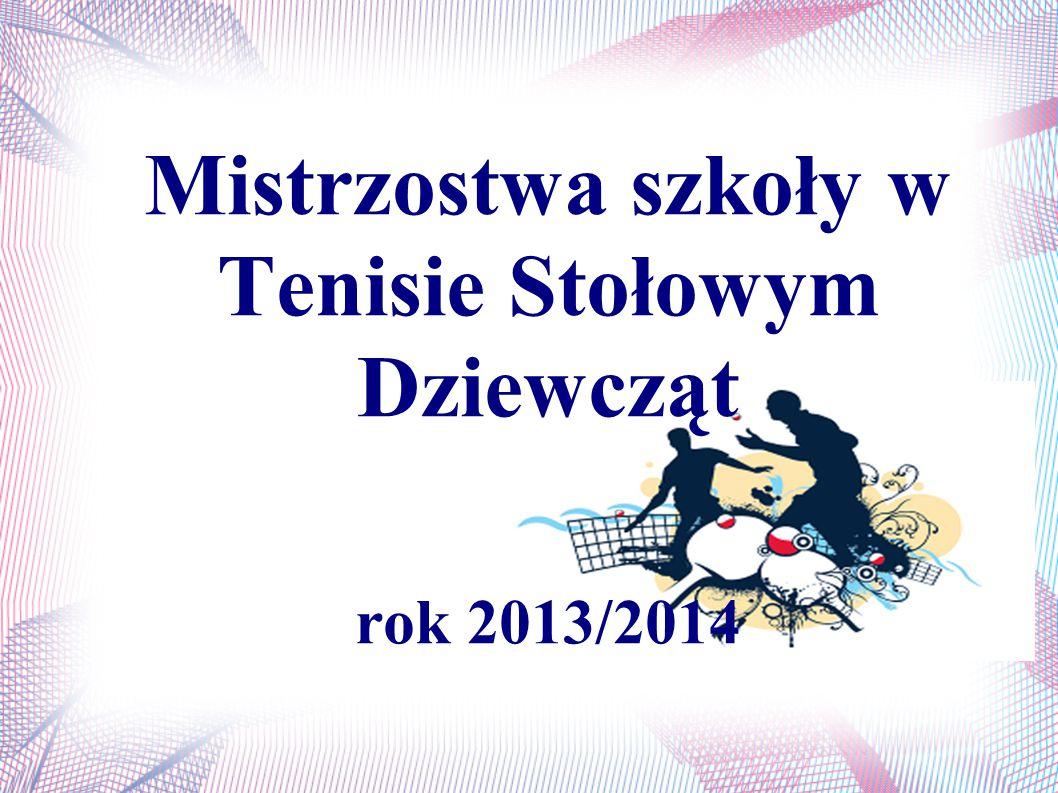 Mistrzostwa szkoły w Tenisie Stołowym Dziewcząt rok 2013/2014