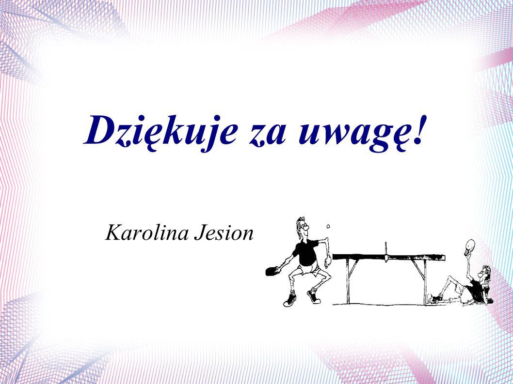 Dziękuje za uwagę! Karolina Jesion