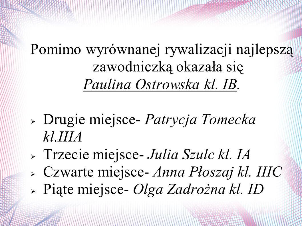 Pomimo wyrównanej rywalizacji najlepszą zawodniczką okazała się Paulina Ostrowska kl.