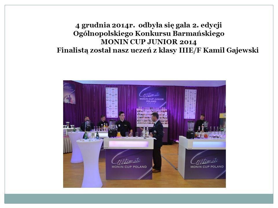4 grudnia 2014r. odbyła się gala 2. edycji Ogólnopolskiego Konkursu Barmańskiego MONIN CUP JUNIOR 2014 Finalistą został nasz uczeń z klasy IIIE/F Kami