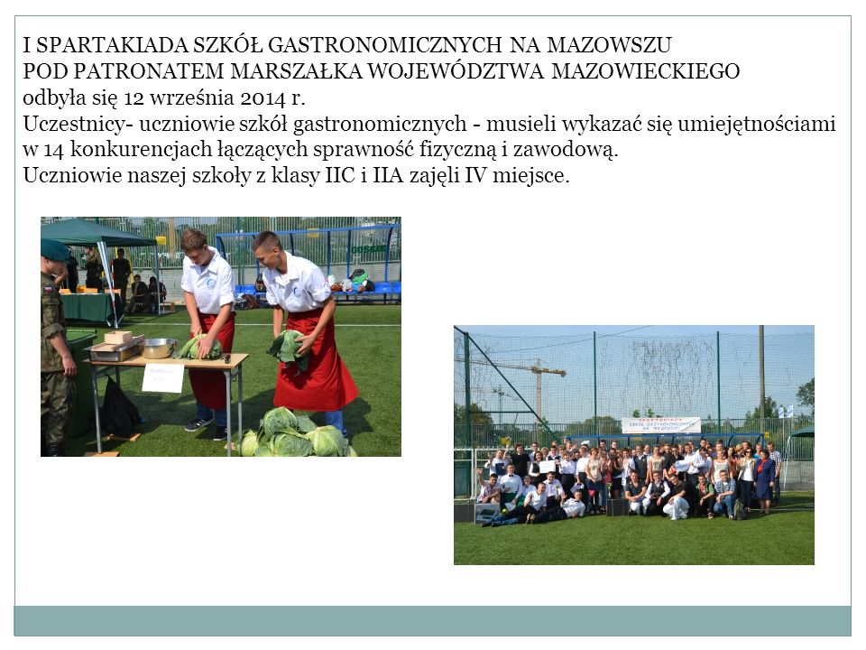 I SPARTAKIADA SZKÓŁ GASTRONOMICZNYCH NA MAZOWSZU POD PATRONATEM MARSZAŁKA WOJEWÓDZTWA MAZOWIECKIEGO odbyła się 12 września 2014 r. Uczestnicy- uczniow