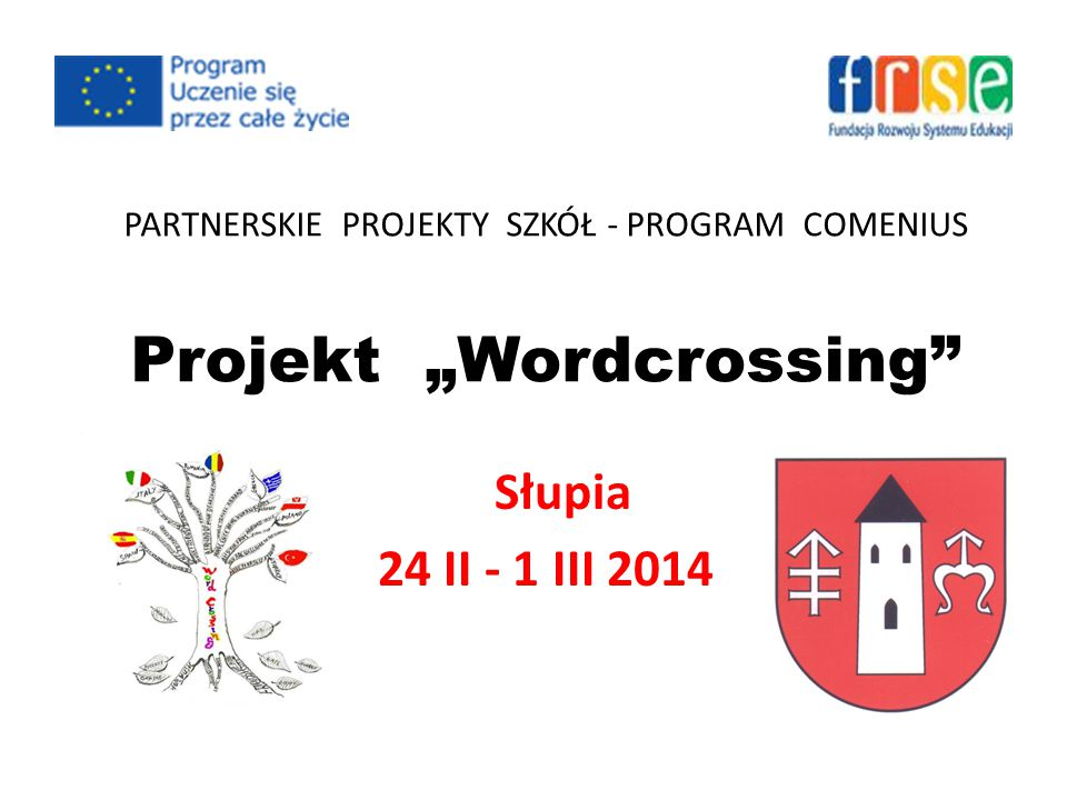 "PARTNERSKIE PROJEKTY SZKÓŁ - PROGRAM COMENIUS Projekt ""Wordcrossing Słupia 24 II - 1 III 2014"
