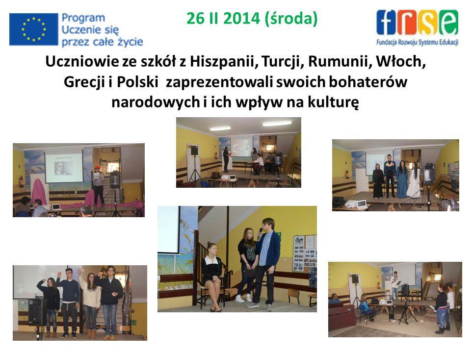 26 II 2014 (środa) Uczniowie ze szkół z Hiszpanii, Turcji, Rumunii, Włoch, Grecji i Polski zaprezentowali swoich bohaterów narodowych i ich wpływ na kulturę