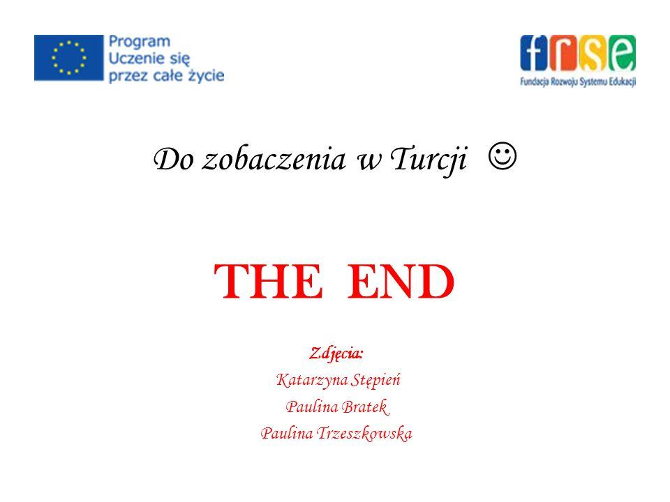 Do zobaczenia w Turcji THE END Zdjęcia: Katarzyna Stępień Paulina Bratek Paulina Trzeszkowska