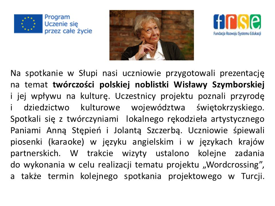 Na spotkanie w Słupi nasi uczniowie przygotowali prezentację na temat twórczości polskiej noblistki Wisławy Szymborskiej i jej wpływu na kulturę.