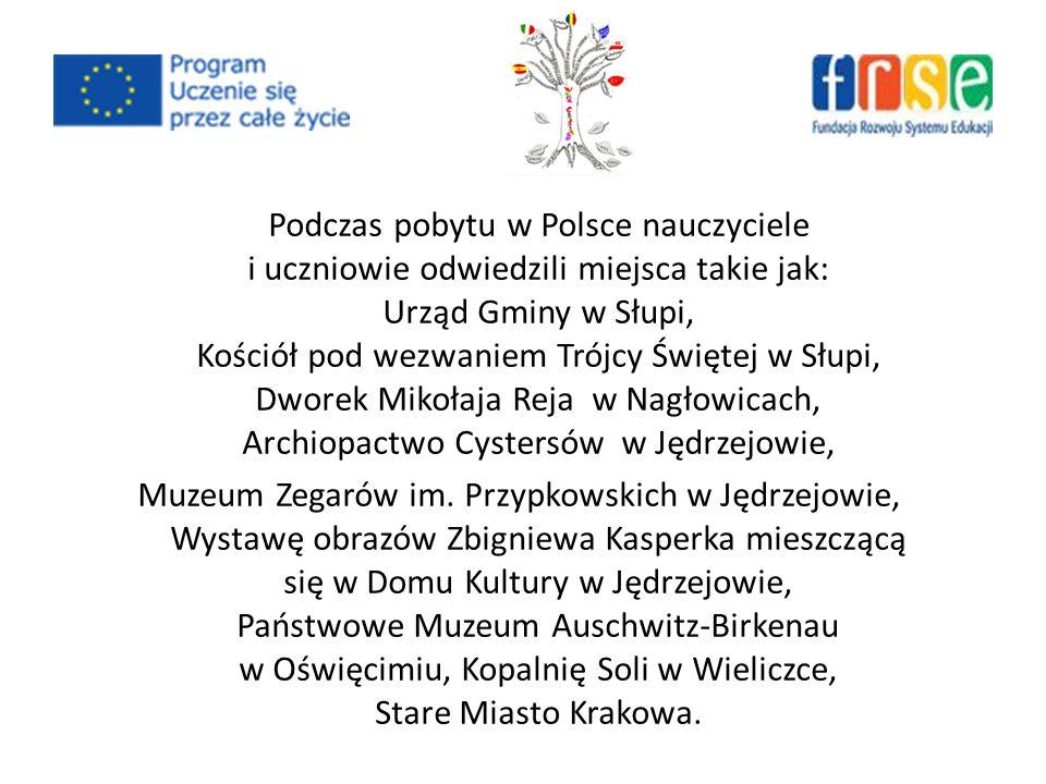 Podczas pobytu w Polsce nauczyciele i uczniowie odwiedzili miejsca takie jak: Urząd Gminy w Słupi, Kościół pod wezwaniem Trójcy Świętej w Słupi, Dworek Mikołaja Reja w Nagłowicach, Archiopactwo Cystersów w Jędrzejowie, Muzeum Zegarów im.
