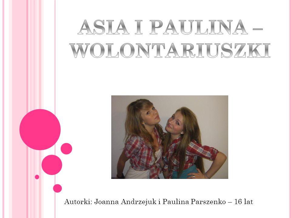 Autorki: Joanna Andrzejuk i Paulina Parszenko – 16 lat