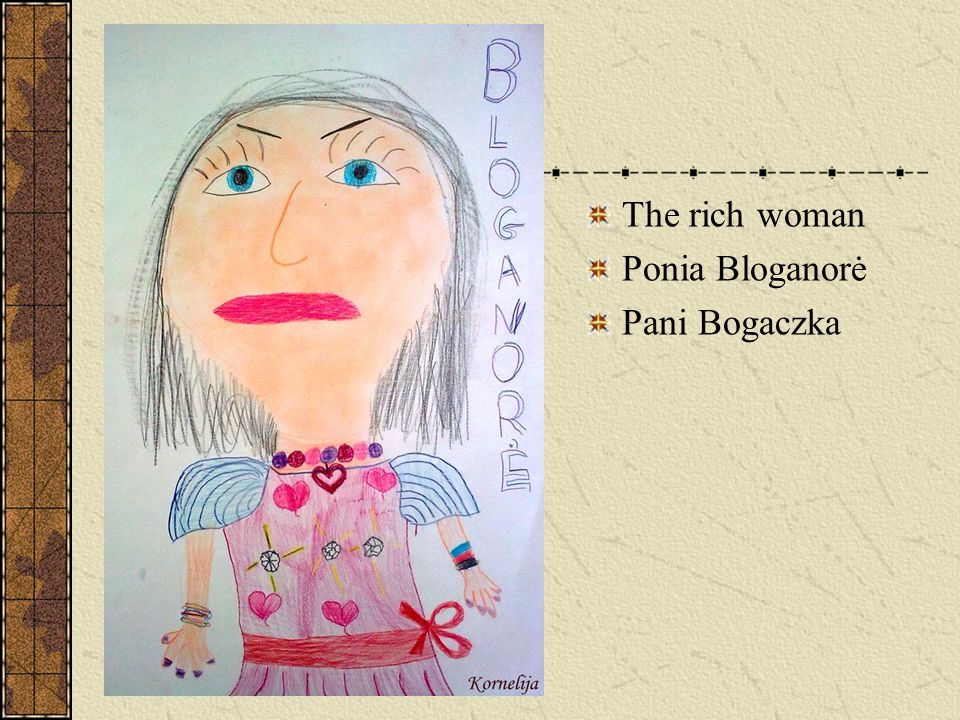 The rich woman Ponia Bloganorė Pani Bogaczka