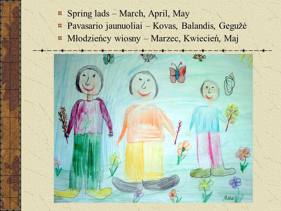 Spring lads – March, April, May Pavasario jaunuoliai – Kovas, Balandis, Gegužė Młodzieńcy wiosny – Marzec, Kwiecień, Maj