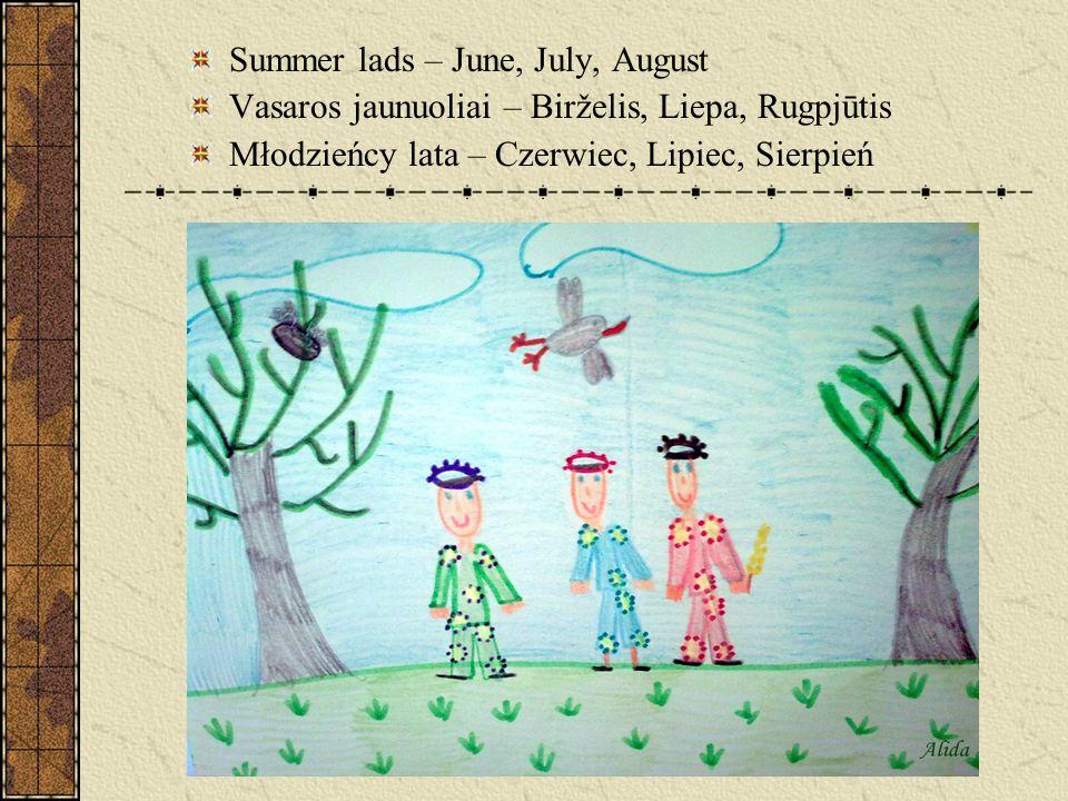 Summer lads – June, July, August Vasaros jaunuoliai – Birželis, Liepa, Rugpjūtis Młodzieńcy lata – Czerwiec, Lipiec, Sierpień