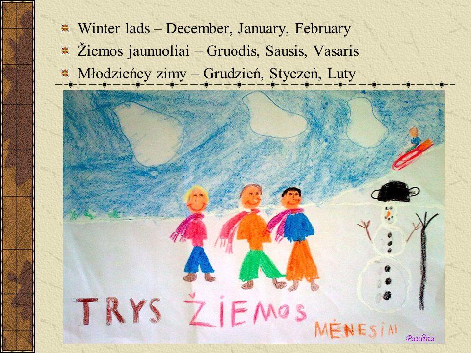 Winter lads – December, January, February Žiemos jaunuoliai – Gruodis, Sausis, Vasaris Młodzieńcy zimy – Grudzień, Styczeń, Luty Paulina
