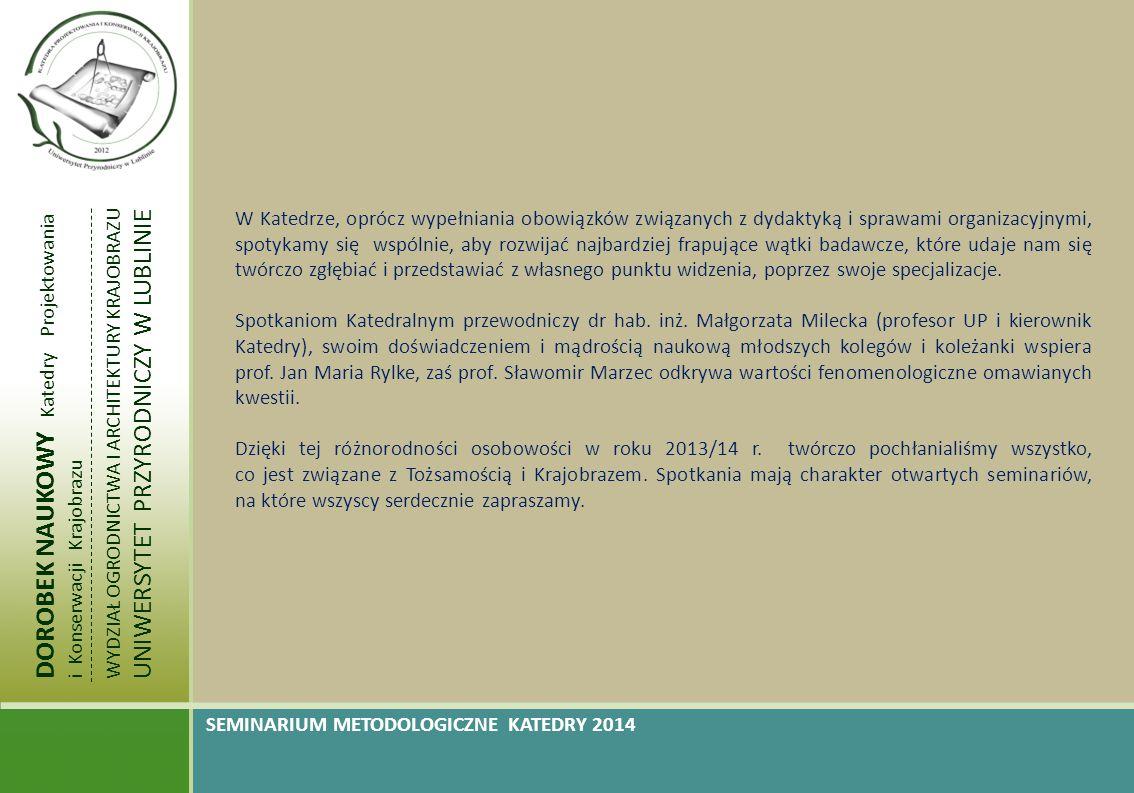 DOROBEK NAUKOWY Katedry Projektowania i Konserwacji Krajobrazu WYDZIAŁ OGRODNICTWA I ARCHITEKTURY KRAJOBRAZU UNIWERSYTET PRZYRODNICZY W LUBLINIE SEMINARIUM METODOLOGICZNE KATEDRY 2013 Na zdjęciu począwszy od lewej strony: prof.