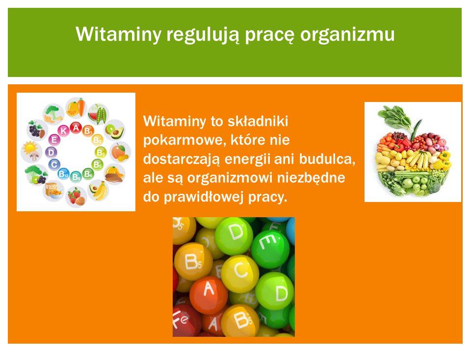 Witaminy regulują pracę organizmu Witaminy to składniki pokarmowe, które nie dostarczają energii ani budulca, ale są organizmowi niezbędne do prawidło