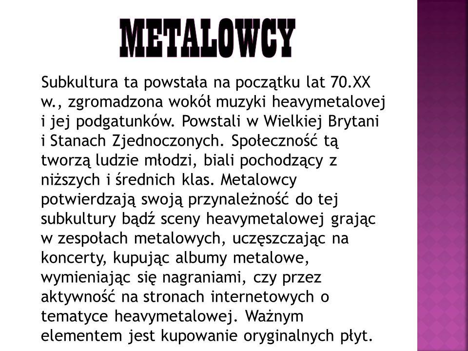 Subkultura ta powstała na początku lat 70.XX w., zgromadzona wokół muzyki heavymetalovej i jej podgatunków. Powstali w Wielkiej Brytani i Stanach Zjed