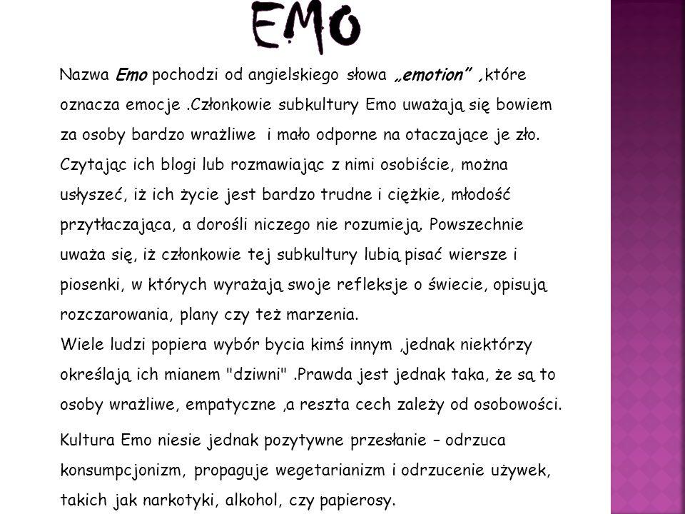 """Nazwa Emo pochodzi od angielskiego słowa """"emotion"""",które oznacza emocje.Członkowie subkultury Emo uważają się bowiem za osoby bardzo wrażliwe i mało o"""