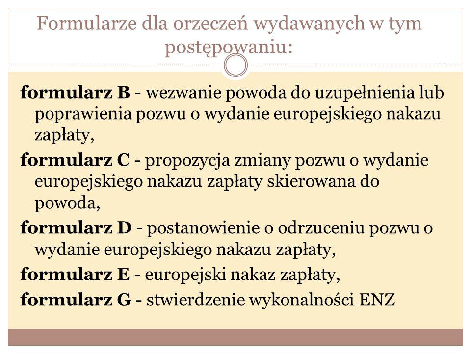 Formularze dla orzeczeń wydawanych w tym postępowaniu: formularz B - wezwanie powoda do uzupełnienia lub poprawienia pozwu o wydanie europejskiego nak
