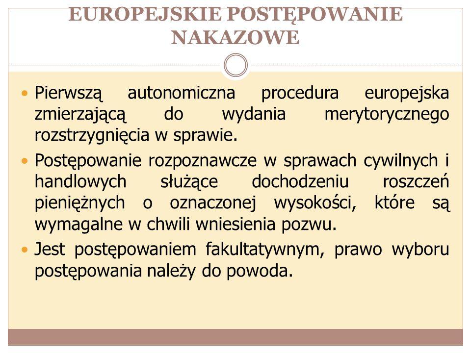 EUROPEJSKIE POSTĘPOWANIE NAKAZOWE Pierwszą autonomiczna procedura europejska zmierzającą do wydania merytorycznego rozstrzygnięcia w sprawie.