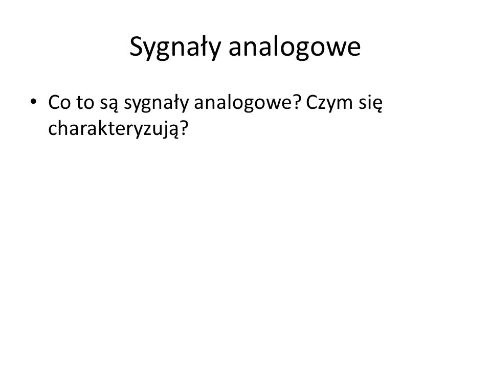 Sygnały analogowe Co to są sygnały analogowe? Czym się charakteryzują?