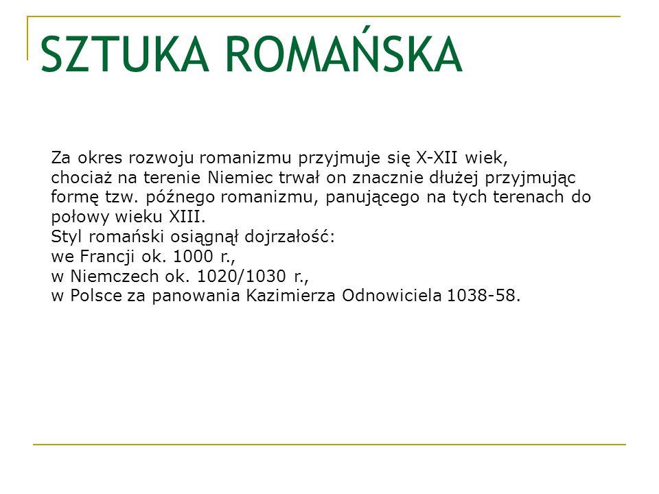 SZTUKA ROMAŃSKA Za okres rozwoju romanizmu przyjmuje się X-XII wiek, chociaż na terenie Niemiec trwał on znacznie dłużej przyjmując formę tzw. późnego