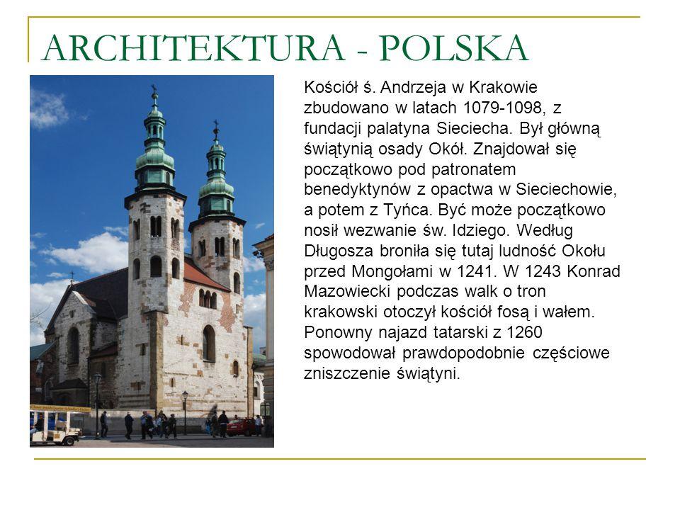 ARCHITEKTURA - POLSKA Kościół ś. Andrzeja w Krakowie zbudowano w latach 1079-1098, z fundacji palatyna Sieciecha. Był główną świątynią osady Okół. Zna
