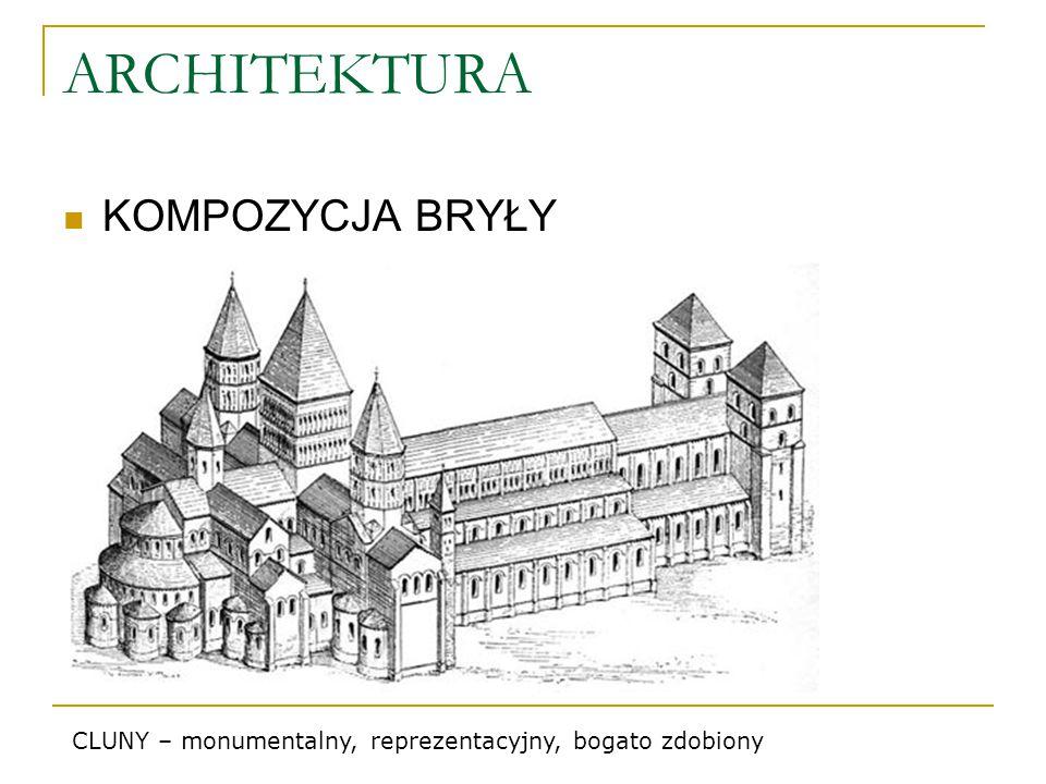 ARCHITEKTURA KOMPOZYCJA BRYŁY CLUNY – monumentalny, reprezentacyjny, bogato zdobiony