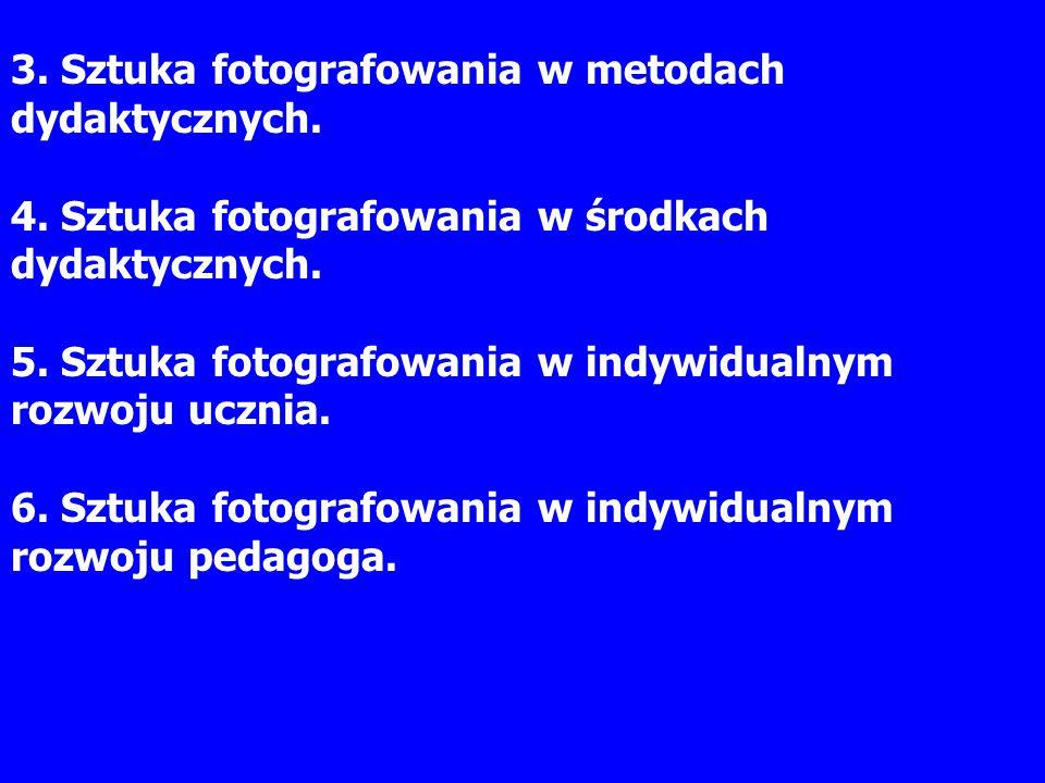 Założenia: Po zakończeniu cyklu ćwiczeń student będzie: 1.rozumiał rolę fotografii w pracy nauczyciela w nowoczesnej szkole 2.poprawnie analizował i wnioskował na podstawie obrazu fotograficznego 3.rozumiał rolę światła, odległości i barw w procesie fotografowania