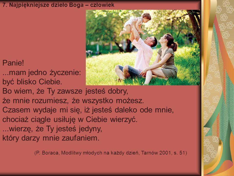 7.Najpiękniejsze dzieło Boga – człowiek Panie!...mam jedno życzenie: być blisko Ciebie.