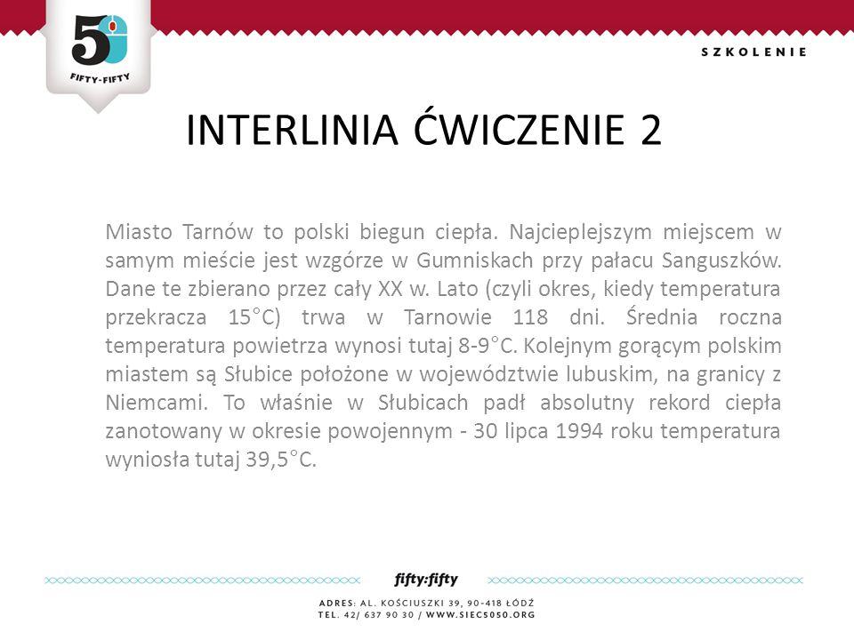 INTERLINIA ĆWICZENIE 2 Miasto Tarnów to polski biegun ciepła.