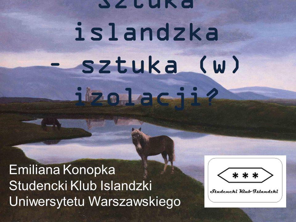 Sztuka islandzka – sztuka (w) izolacji? Emiliana Konopka Studencki Klub Islandzki Uniwersytetu Warszawskiego