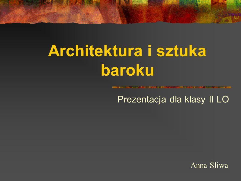 Architektura i sztuka baroku Prezentacja dla klasy II LO Anna Śliwa