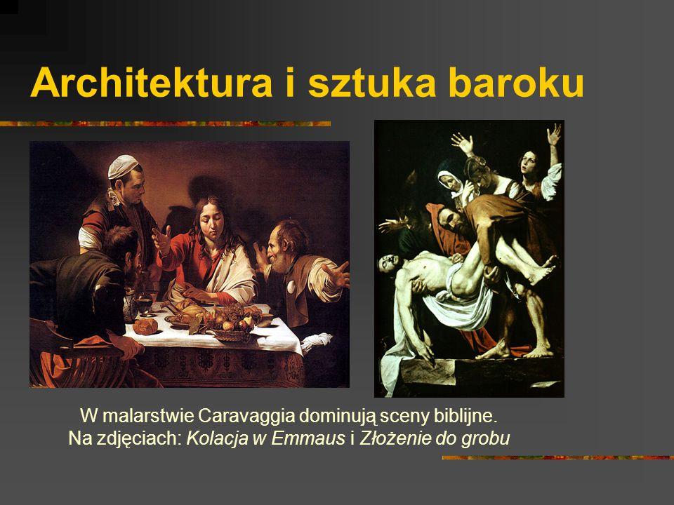 Architektura i sztuka baroku W malarstwie Caravaggia dominują sceny biblijne. Na zdjęciach: Kolacja w Emmaus i Złożenie do grobu