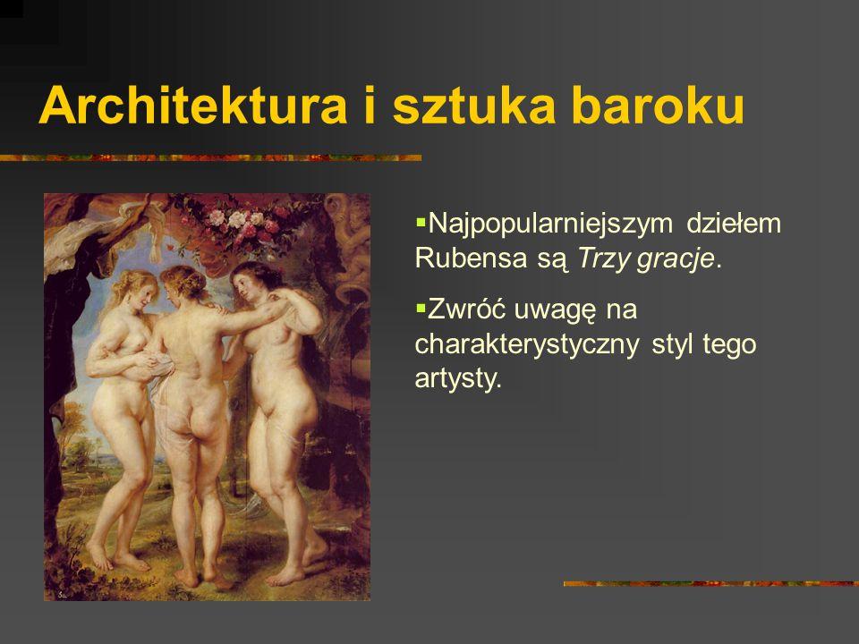 Architektura i sztuka baroku  Najpopularniejszym dziełem Rubensa są Trzy gracje.  Zwróć uwagę na charakterystyczny styl tego artysty.