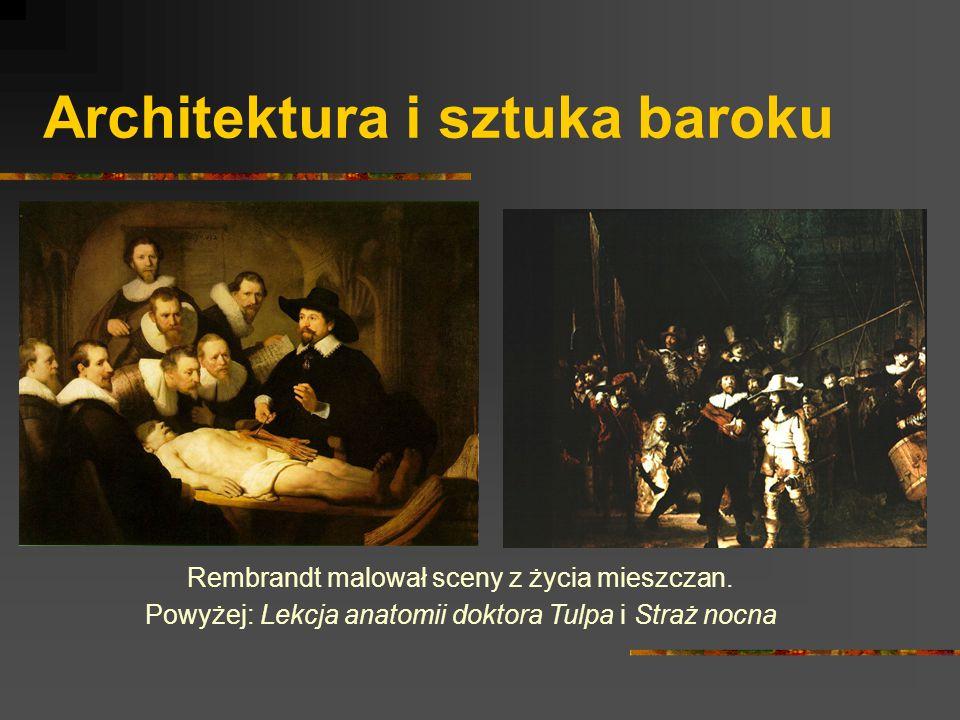 Architektura i sztuka baroku Rembrandt malował sceny z życia mieszczan. Powyżej: Lekcja anatomii doktora Tulpa i Straż nocna