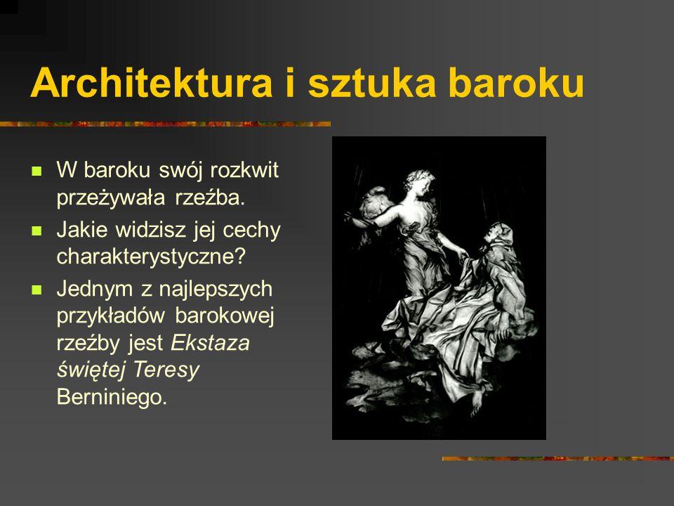 Architektura i sztuka baroku W baroku swój rozkwit przeżywała rzeźba. Jakie widzisz jej cechy charakterystyczne? Jednym z najlepszych przykładów barok